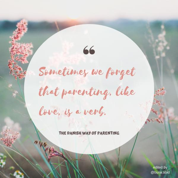SOMETIMES WE FORGET THAT PARENTING, LIKE LOVE, IS A VERB